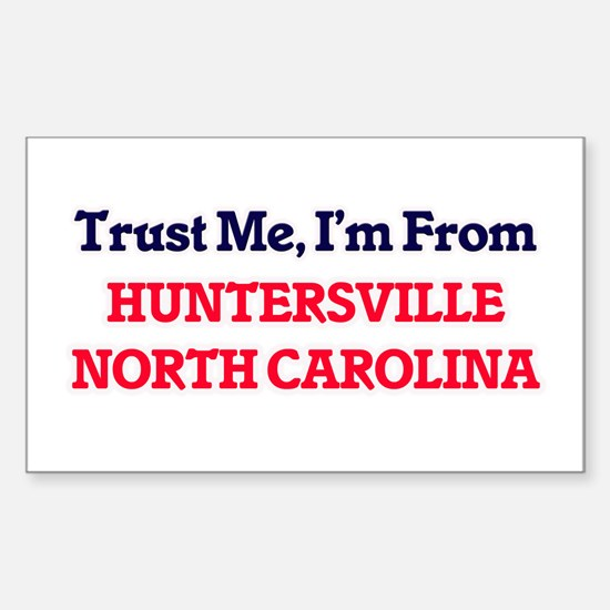 Trust Me, I'm from Huntersville North Caro Decal