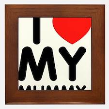 I love my mummy Framed Tile