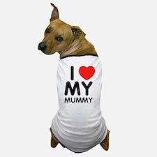 I love my mummy Dog T-Shirt
