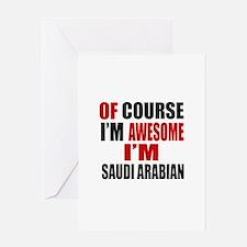 Of Course I Am Saudi Arabian Greeting Card