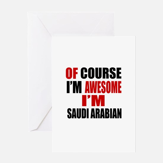 Of Course I Am Saudi Arabian Greeting Card