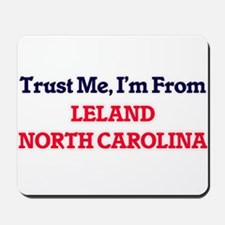 Trust Me, I'm from Leland North Carolina Mousepad