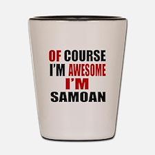 Of Course I Am Samoan Shot Glass