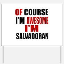 Of Course I Am Salvadoran Yard Sign
