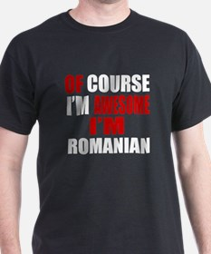 Of Course I Am Romanian T-Shirt