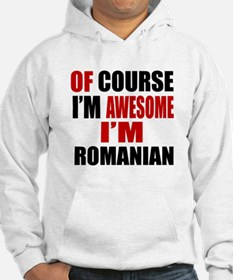 Of Course I Am Romanian Hoodie