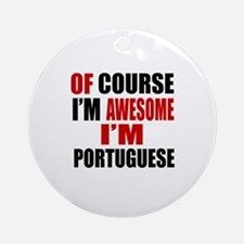 Of Course I Am Portuguese Round Ornament