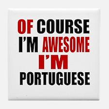 Of Course I Am Portuguese Tile Coaster