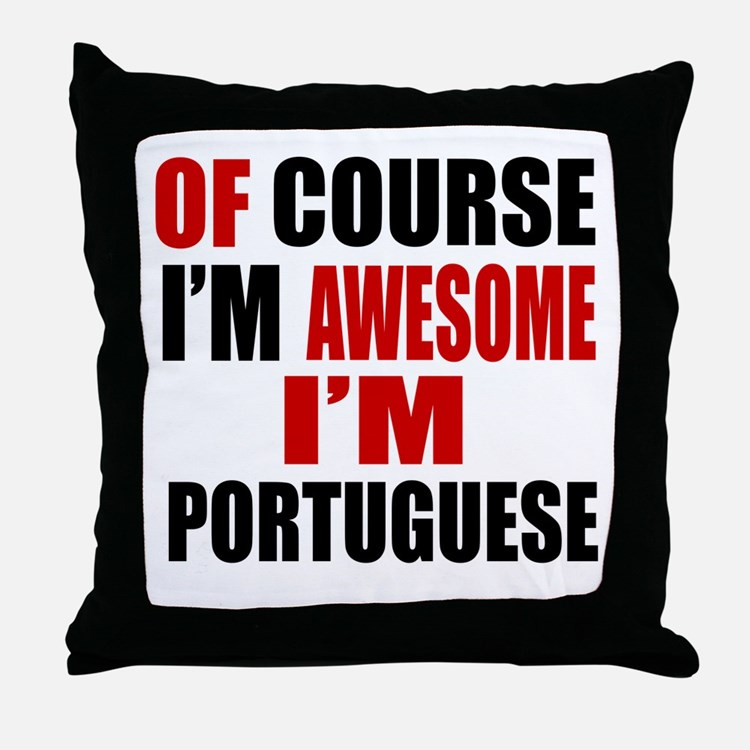 Of Course I Am Portuguese Throw Pillow