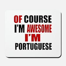 Of Course I Am Portuguese Mousepad