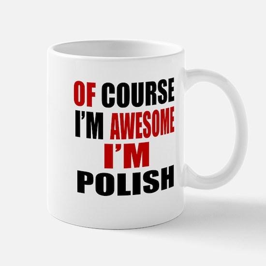 Of Course I Am Polish Mug