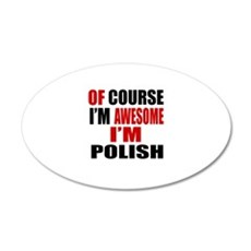 Of Course I Am Polish Wall Decal