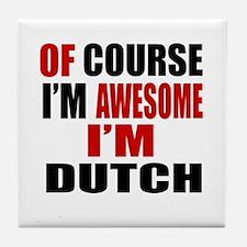 Of Course I Am Dutch Tile Coaster