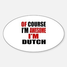 Of Course I Am Dutch Decal