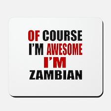 Of Course I Am Zambian Mousepad