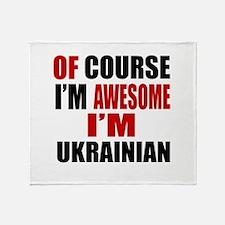 Of Course I Am Ukrainian Throw Blanket