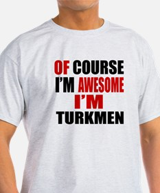 Of Course I Am Turkmen T-Shirt