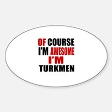 Of Course I Am Turkmen Decal
