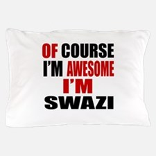 Of Course I Am Swazi Pillow Case