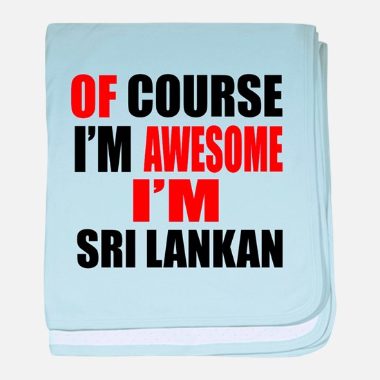 Of Course I Am Sri Lankan baby blanket