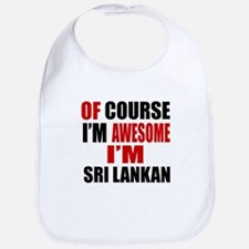 Of Course I Am Sri Lankan Bib