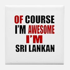 Of Course I Am Sri Lankan Tile Coaster