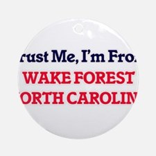 Trust Me, I'm from Wake Forest Nort Round Ornament