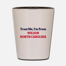 Trust Me, I'm from Wilson North Carolin Shot Glass