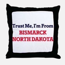 Trust Me, I'm from Bismarck North Dak Throw Pillow