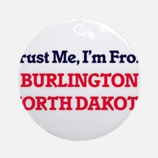 Trust Me, I'm from Burlington North Round Ornament