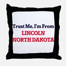 Trust Me, I'm from Lincoln North Dako Throw Pillow