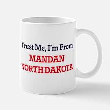 Trust Me, I'm from Mandan North Dakota Mugs