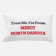 Trust Me, I'm from Minot North Dakota Pillow Case
