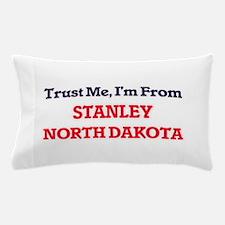 Trust Me, I'm from Stanley North Dakot Pillow Case