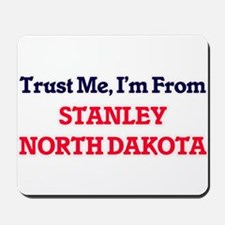 Trust Me, I'm from Stanley North Dakota Mousepad