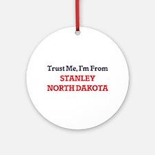 Trust Me, I'm from Stanley North Da Round Ornament