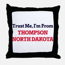 Trust Me, I'm from Thompson North Dak Throw Pillow