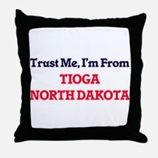 Trust Me, I'm from Tioga North Dakota Throw Pillow