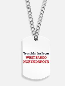 Trust Me, I'm from West Fargo North Dakot Dog Tags