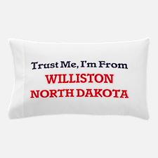 Trust Me, I'm from Williston North Dak Pillow Case