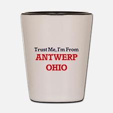 Trust Me, I'm from Antwerp Ohio Shot Glass