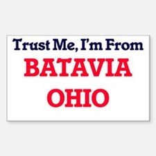 Trust Me, I'm from Batavia Ohio Decal