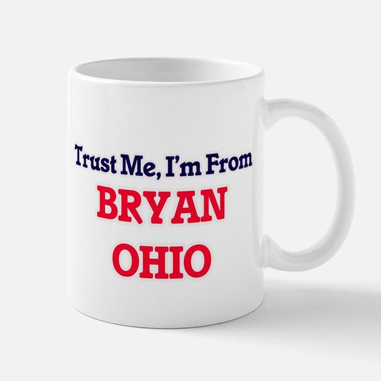 Trust Me, I'm from Bryan Ohio Mugs