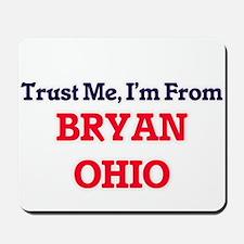 Trust Me, I'm from Bryan Ohio Mousepad