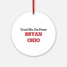 Trust Me, I'm from Bryan Ohio Round Ornament