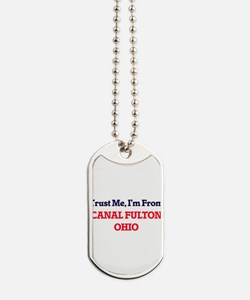 Trust Me, I'm from Canal Fulton Ohio Dog Tags