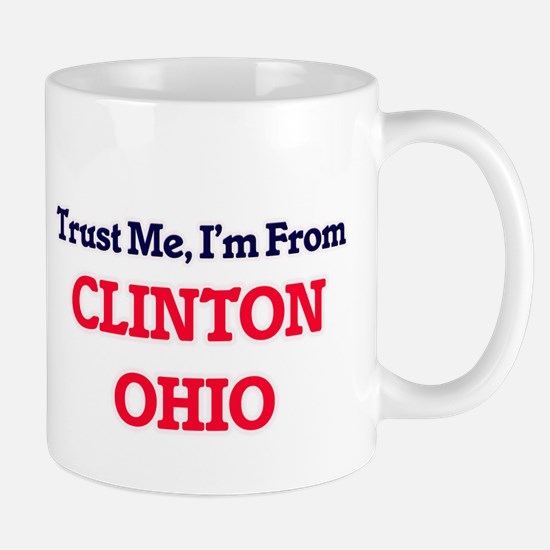 Trust Me, I'm from Clinton Ohio Mugs