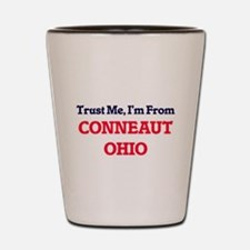 Trust Me, I'm from Conneaut Ohio Shot Glass