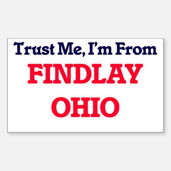 Trust Me, I'm from Findlay Ohio Decal