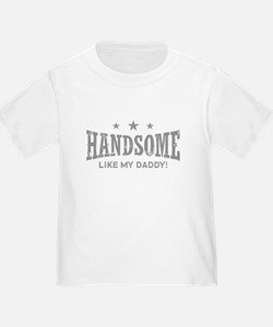 Handsome Like My Daddy T-Shirt